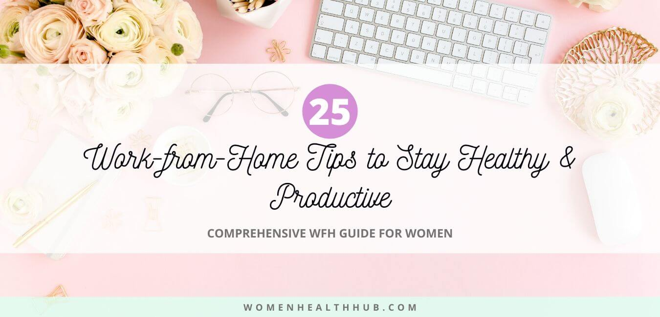 Complete Women's WFH Guide: 25 Surefire Work-from-Home Tips for You to Stay Healthy And Productive (Without Losing Your Mind!)